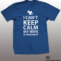 Can't Keep Calm My Wife Is Pregnant Shirt - funny t-shirt, mens gift, humor, tee, tshirt, guys, dad, father, newborn, baby, pregnancy