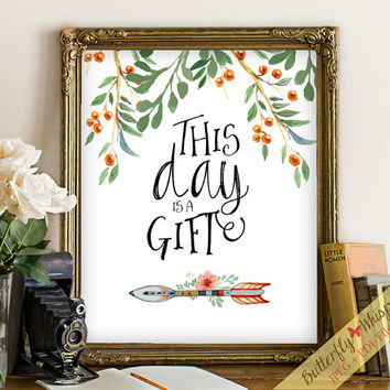 Inspirational printable wall quote art ptint decor This day is a gift print quote, floral lettering print framed quotes, sayings tribal boho