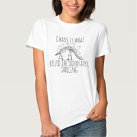 Funny chaos is what killed the dinosaurs darling t shirt