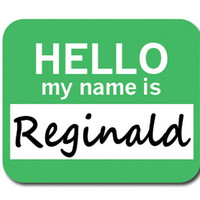 Reginald Hello My Name Is Mouse Pad