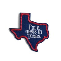 I'm A Mess In Texas Patch