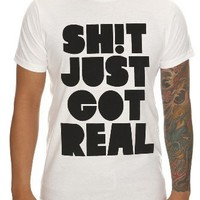 Just Got Real T-Shirt Size : Small