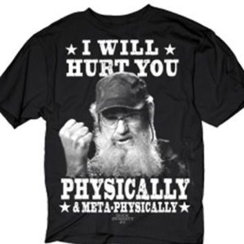 Duck Dynasty Si Robertson I Will Hurt You Physically & Meta-Physically Adult Black T-Shirt