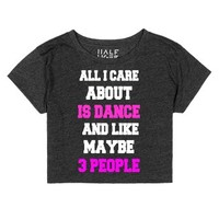 All I care about is Dance and Maybe 3 People Crop Top-T-Shirt