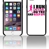 I run like a girl, do try and keep up 5 5s 6 6plus phone cases