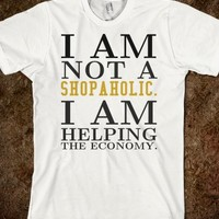 NOT A SHOPAHOLIC JUST HELPING THE ECONOMY TEE T SHIRT
