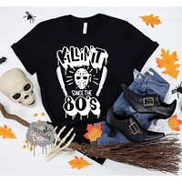 Killin' It Since the 80's Michael Myers Adult Halloween Shirt *WHITE INK ONLY*