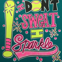 Southern Chics I Don't Sweat I Sparkle Softball Sports Girlie Bright T Shirt