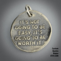 Going to be easy ... (000) Inspirational Custom Quotes on Solid Pure Silver Pendant, Personalized Necklace, Cell Phone Charm, Tag, Keychain