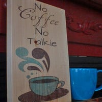 Coffee sign, kitchen sign, home decor,  wooden kitchen sign, kitchen signs, kitchen decor,  No coffee no talkie , FREE SHIPPING