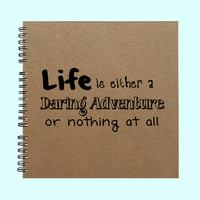 Life is either a Daring Adventure - Book, Large Journal, Personalized Book, Personalized Journal, , Sketchbook, Scrapbook, Smashbook
