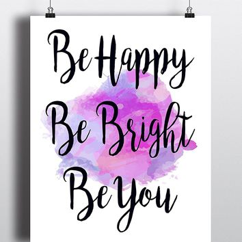 Be Happy, Be Bright, Be You Watercolor Quote Art Print - Unframed