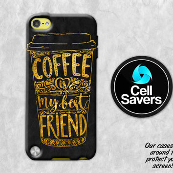 Coffee Quote iPod 5 Case iPod 6 Case iPod 5th Generation iPod 6th Generation Case Gen Coffee Cup Quote Coffee Is My Best Friend Gold Black