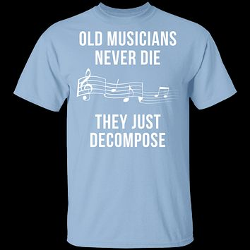 Old Musicians Just Decompose T-Shirt