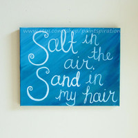 SALE ART Painted Canvas Quotes Salt in the Air, Sand in my Hair - Beach Sayings Coastal Decor Nautical Wall Art - Aqua Blue Wall Hanging