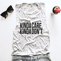Kinda care kinda don't Muscle tank tees top fitness workout gym funny cute