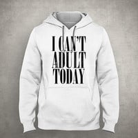I can't adult today - Gray/White Unisex Hoodie - HOODIE-010