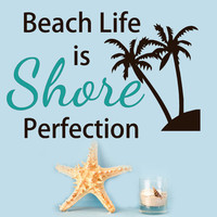 Beach Life is Shore Perfection Wall decal words quote with Palm Trees, vinyl graphic sticker, nautical art