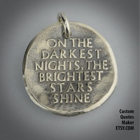 On the darekest nights.. (000) Inspirational Custom Quotes on Solid Pure Silver Pendant, Personalized Necklace, Phone Charm, Tag, Keychain