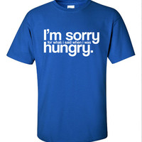I'm Sorry for what I said when I was Hungry funny argument husband wife boyfriend girlfriend T-Shirt Tee Shirt Mens Ladies Women Kids ML-343