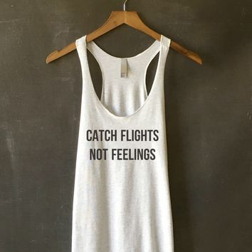 Catch Flights, Not Feelings T-shirt Tank Top in White