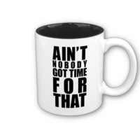 Ain't Nobody Got Time For That Mugs from Zazzle.com