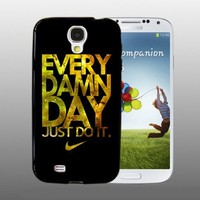 Nike Every Damn Day Just Do It design for Samsung Galaxy S4 Black case