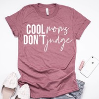 Cool Moms Don't Judge Tee