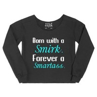 Born With A Smirk. Forever A Smartass-Female Black Hoodie