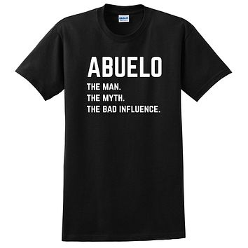Abuelo the man the myth the bad influence T Shirt
