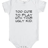 Too Cute To Play With Your Ugly Kid-Unisex White Baby Onesuit 00