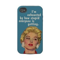 exhausted by stupid people tough iphone 4 case from Zazzle.com