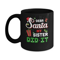 Dear Santa My Sister Did It Christmas Brother Mug