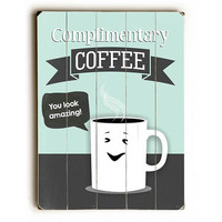 Complimentary Coffee by Artist Ginger Oliphant Wood Sign