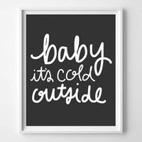 Baby It's Cold Outside Hand Lettered Quote, Prints and Posters, Holiday Art, Christmas Decor, Typography