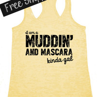 I am a Muddin' and Mascara Kinda Gal. Southern Girl Tank Top. Southern Country Shirt. Fitness Tank. Southern Clothing. Free Shipping