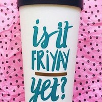 Is it Friyay Yet? Travel Mug