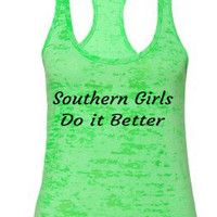 Southern Girls Do it Better.burnout tank.southern tank top.southern girl.southern pride.womens tanks.southern girls.burnout tanks