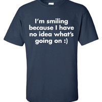 I'm smiling because I have no idea what's going on stupid T-Shirt Tee Shirt T Mens Ladies Womens Youth Kids Funny custom design ML-326
