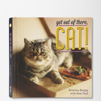 Get Out Of There, Cat! By Kristina Knapp & Sam Stall