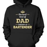 The Best Kind Of Dad Raises A Bartender. Father's Day Gift - Hoodie