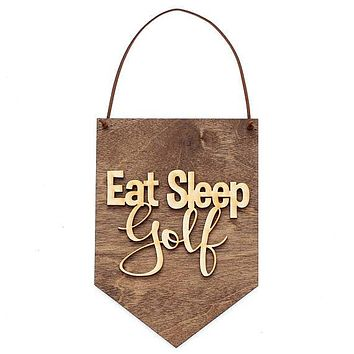 Eat Sleep Golf - Father's Day Gifts - Best Friend Gift - Gift for Dad - Golf Gift - Golf Gifts for Men - Groomsman Golf Gifts - Wood Signs