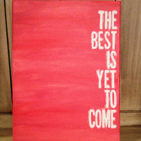 Canvas Quote Painting (The best is yet to come) 12 x 16