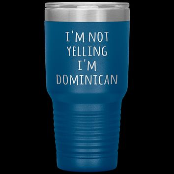 Dominican Republic Tumbler I'm Not Yelling I'm Dominican Funny Travel Coffee Cup 30oz BPA Free