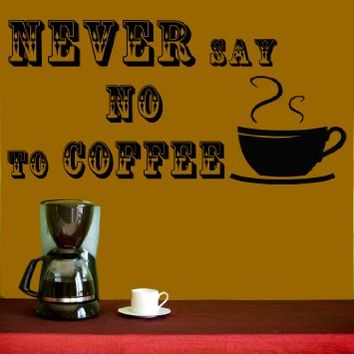 Wall Decals Quotes Never Say No Coffee Quote Kitchen Living Any Room Design for Restaurant Bar Cafe Vinyl Decal Sticker Home Decor L519