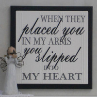 When they placed you in my arms You slipped into my Heart - Wooden Plaque / Sign - Black - Baby Nursery Kids Childrens Room Decor