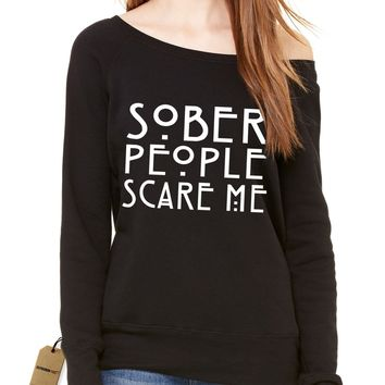 Sober People Scare Me Slouchy Off Shoulder Oversized Sweatshirt