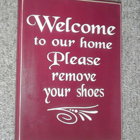 Welcome to our home, Please remove your shoes Wood Sign  You Pick Color