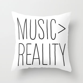 Music is Better Than Reality Throw Pillow by LookHUMAN
