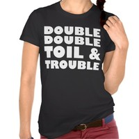 Toil & Trouble Tee Shirts